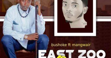 MP3 DOWNLOAD Bushoke ft Mangwair - East zoo queen