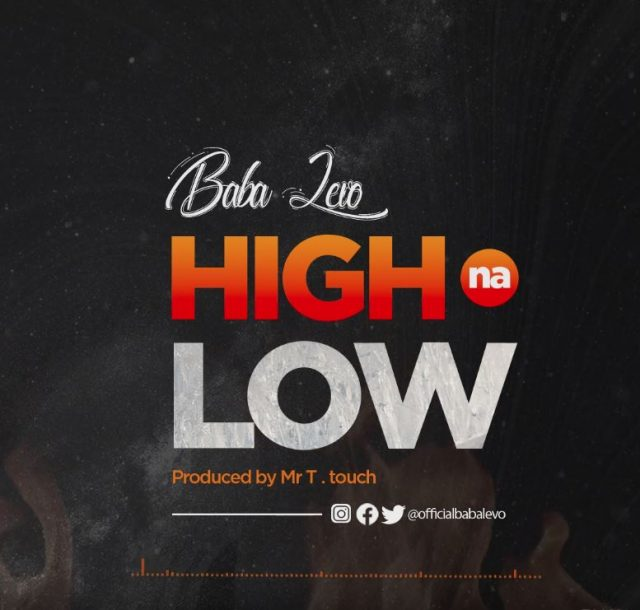 DOWNLOAD MP3 Baba Levo – High Na Low