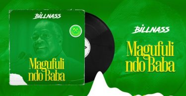 DOWNLOAD MP3 Billnass – Magufuli ndo Baba