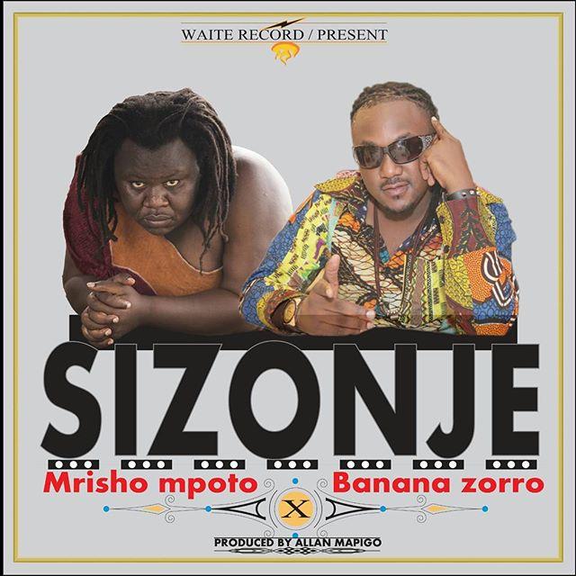 DOWNLOAD MP3 Mrisho Mpoto ft Banana Zorro - Sizonje