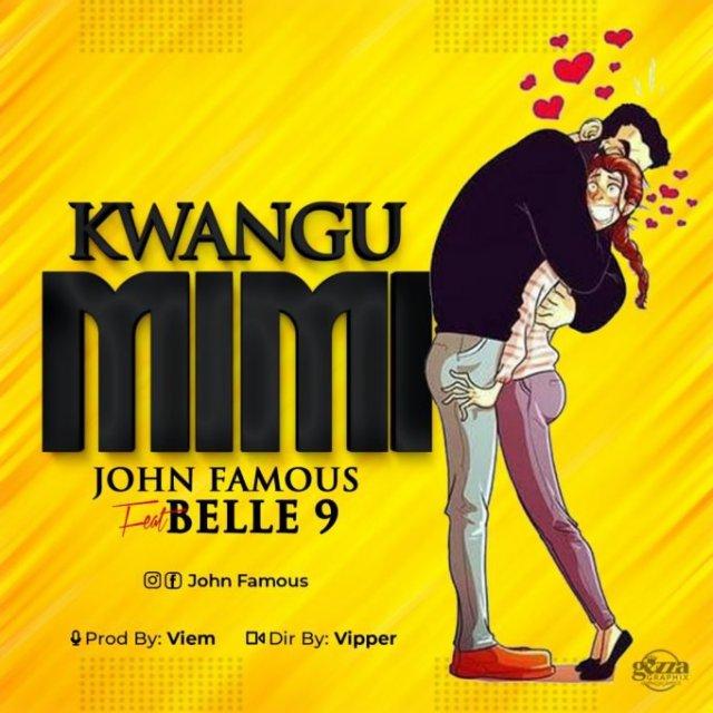 DOWNLOAD MP3 John Famous Ft Belle 9 – Kwangu Mimi