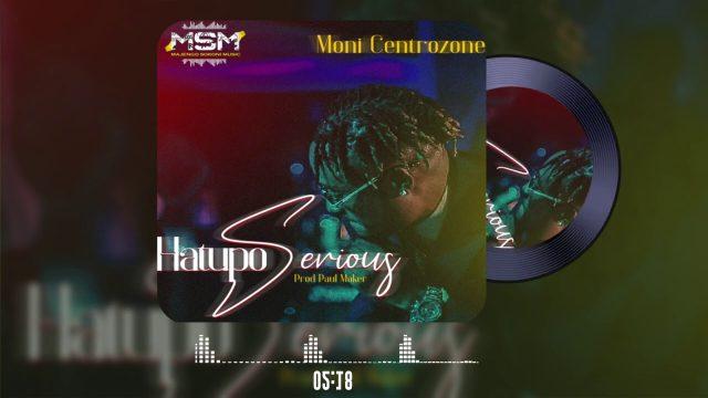 DOWNLOAD MP3 Moni Centrozone – Hatupo Serious