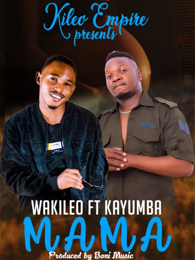 DOWNLOAD MP3 Wakileo ft Kayumba – Mama
