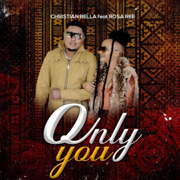 DOWNLOAD MP3 Christian Bella ft Rosa Ree – Only You