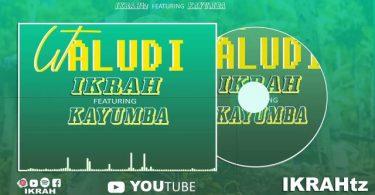MP3 DOWNLOAD Ikraah ft Kayumba – Utarudi