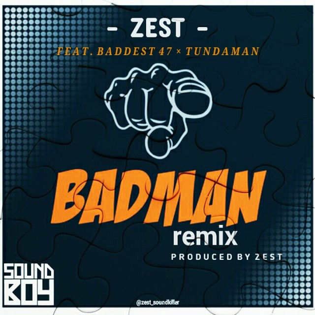 MP3 DOWNLOAD Zest X Baddest 47 X Tunda Man – Badman Remix