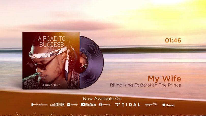 MP3 DOWNLOAD Rhino King Ft Barakah The Prince - My Wife
