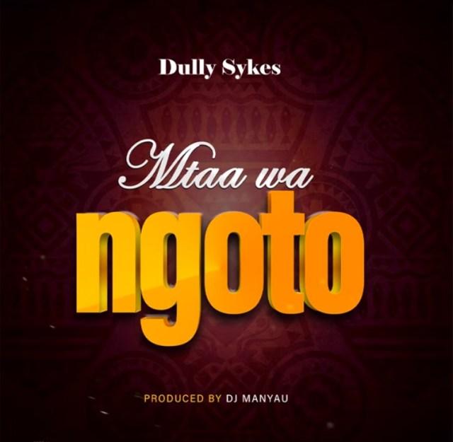 MP3 DOWNLOAD Dully Sykes – Mtaa Wa Ngoto