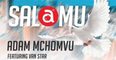 MP3 DOWNLOAD Adam Mchomvu Ft Van Star – Salamu