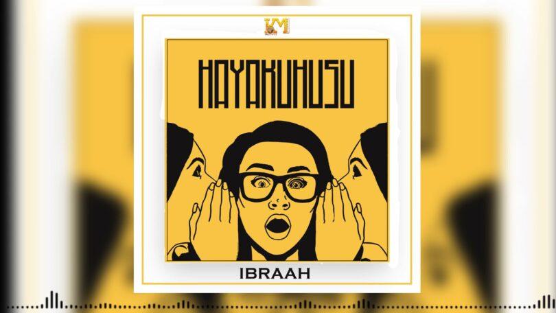 MP3 DOWNLOAD Ibraah - Hayakuhusu