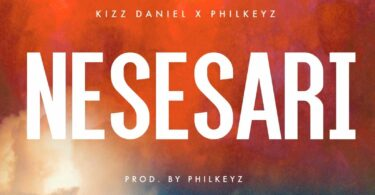 MP3 DOWNLOAD Kizz Daniel ft Philkeyz - Nesesari