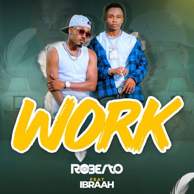 MP3 DOWNLOAD Roberto Ft. Ibraah – Work