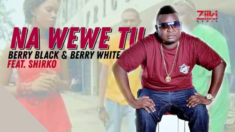 MP3 DOWNLOAD Berry Black & Berry White ft Shirko - Na Wewe Tu