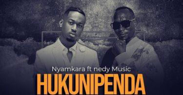 MP3 DOWNLOAD Nyamkara Ft Nedy – Hukunipenda