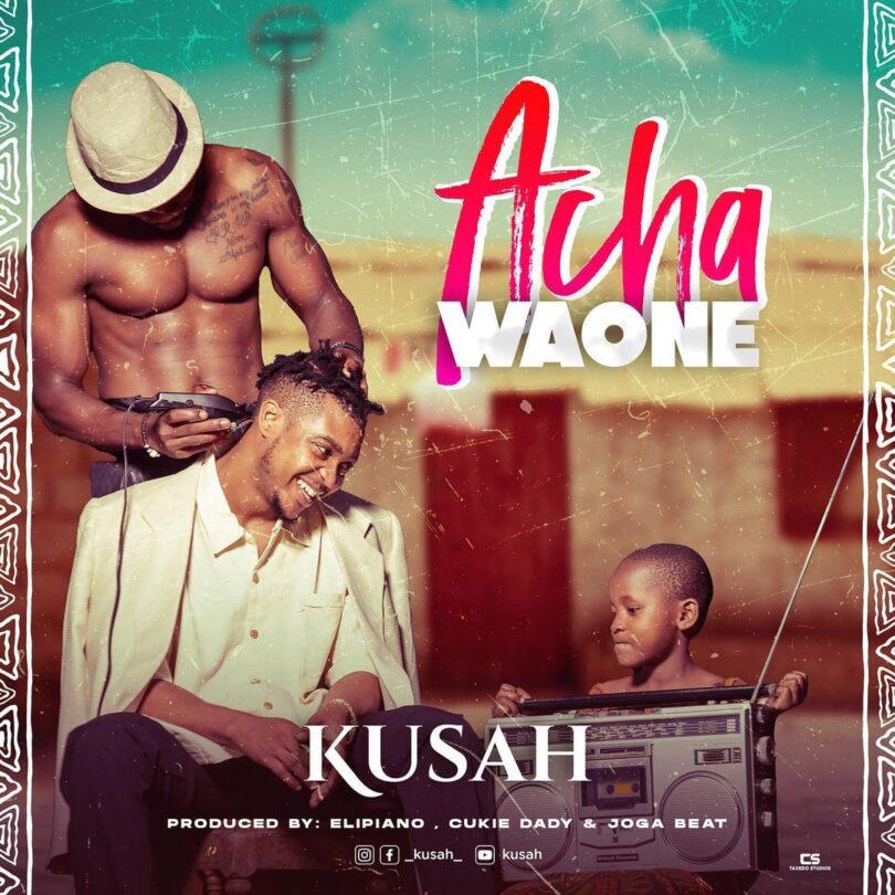 MP3 DOWNLOAD Kusah - Acha Waone