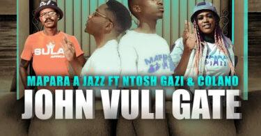 MP3 DOWNLOAD John Vuli Gate Ft Ntosh Gazi & Calano - Mapara A Jazz