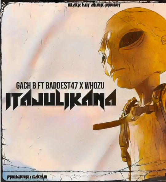 MP3 DOWNLOAD Gachi B Ft Baddest 47 x Whozu - Itajulikana/Itafahamika