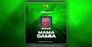 MP3 DOWNLOAD Ibraah – Mama Samia