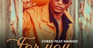 MP3 DOWNLOAD Cheed Ft Marioo - For You